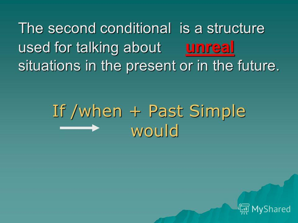 The second conditional is a structure used for talking about unreal situations in the present or in the future. If /when + Past Simple would
