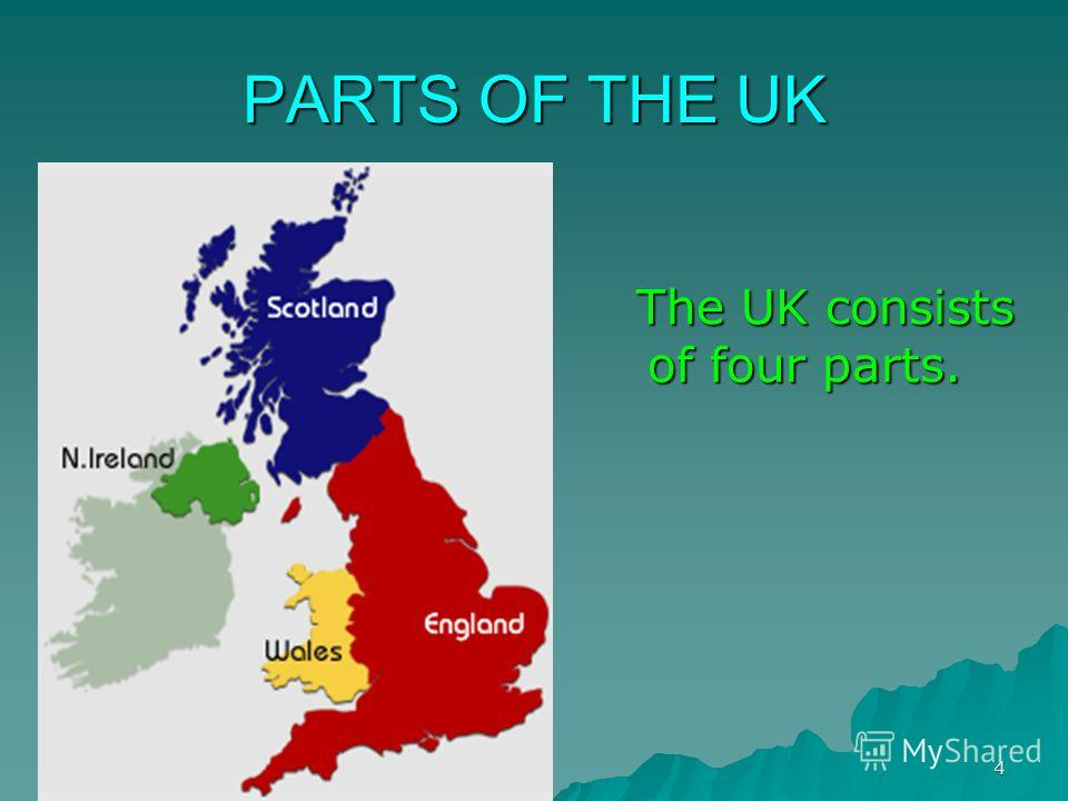 10/24/20134 PARTS OF THE UK The UK consists of four parts. The UK consists of four parts.