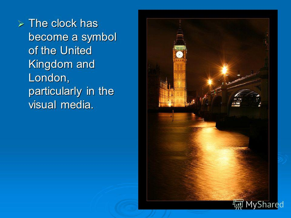 The clock has become a symbol of the United Kingdom and London, particularly in the visual media. The clock has become a symbol of the United Kingdom and London, particularly in the visual media.