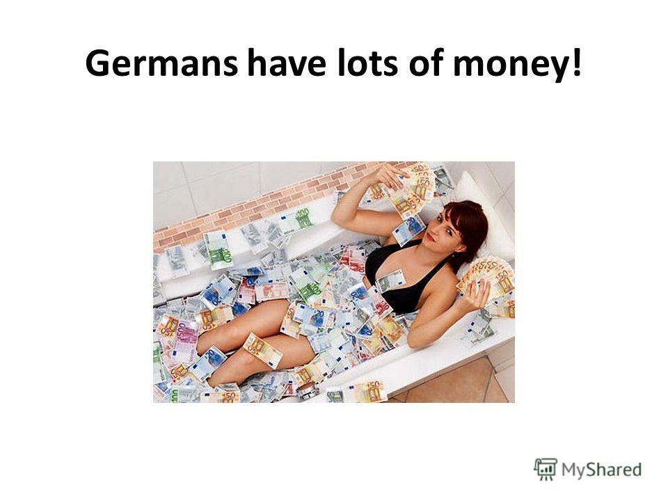 Germans have lots of money!