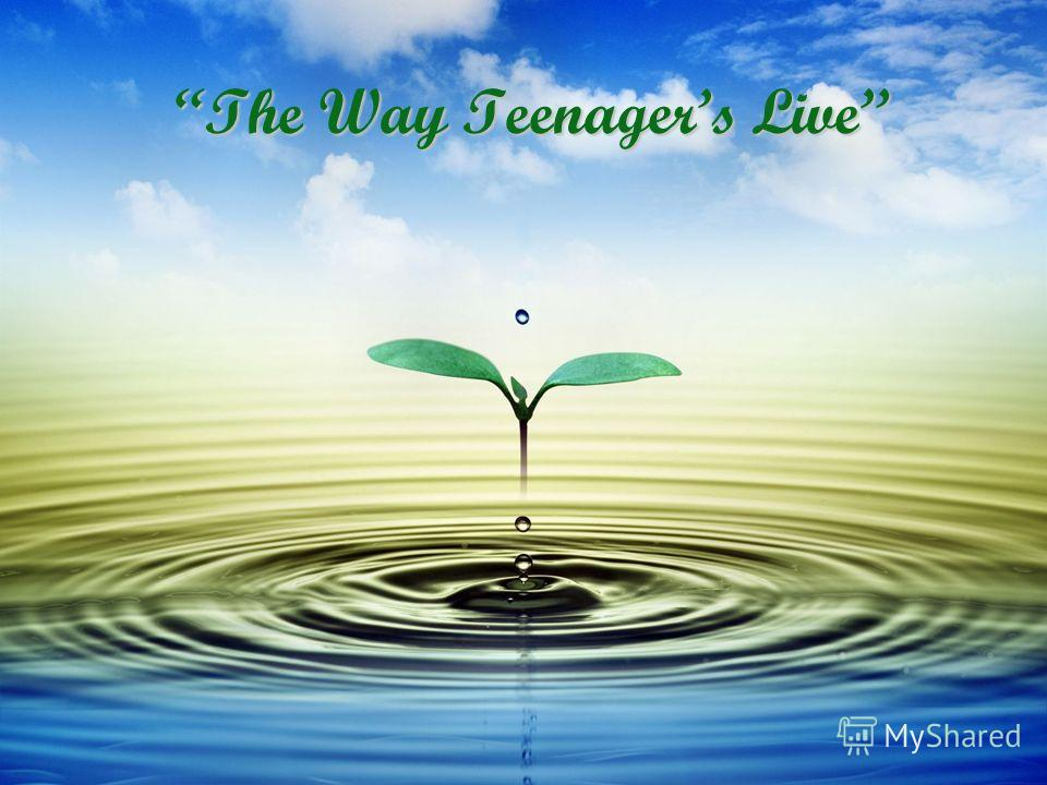 The Way Teenagers Live