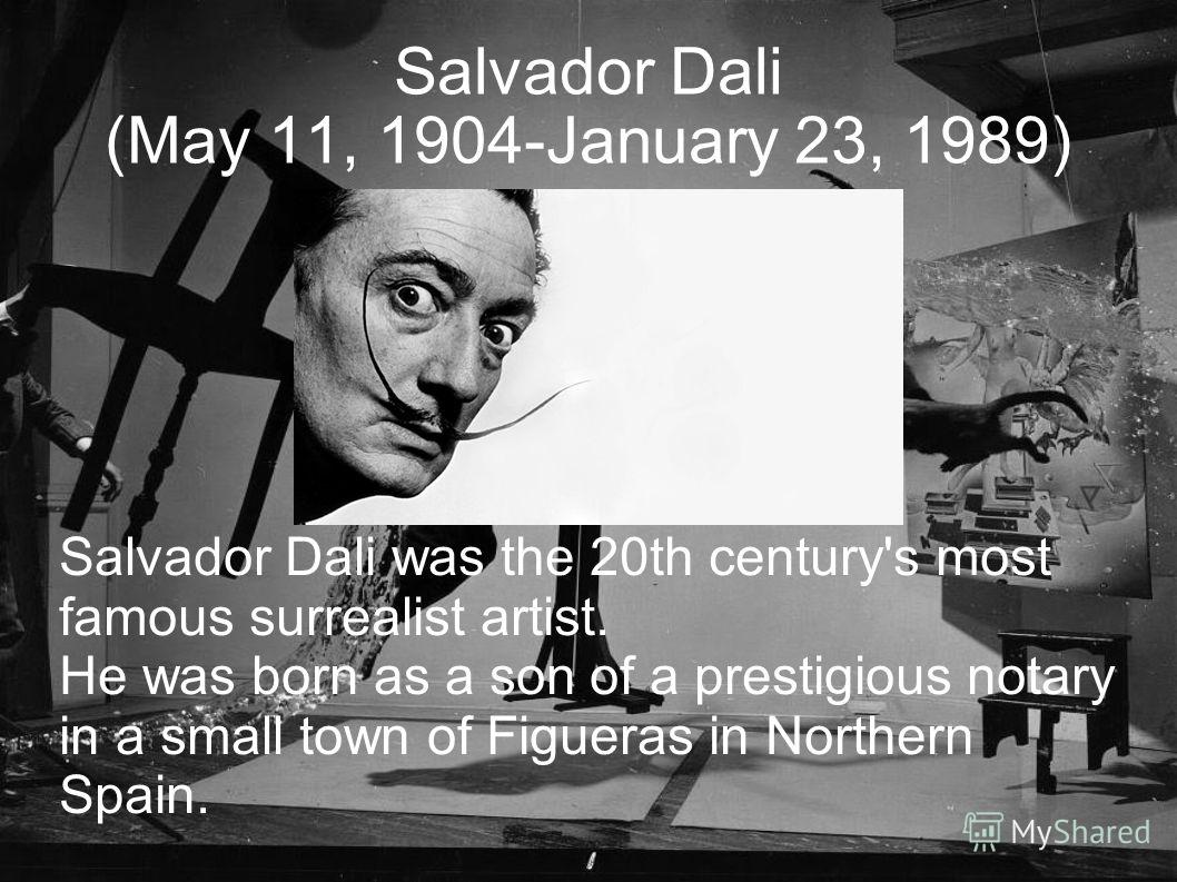 Salvador Dali was the 20th century's most famous surrealist artist. He was born as a son of a prestigious notary in a small town of Figueras in Northern Spain.