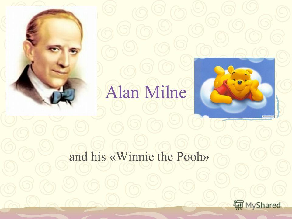 Alan Milne and his «Winnie the Pooh»