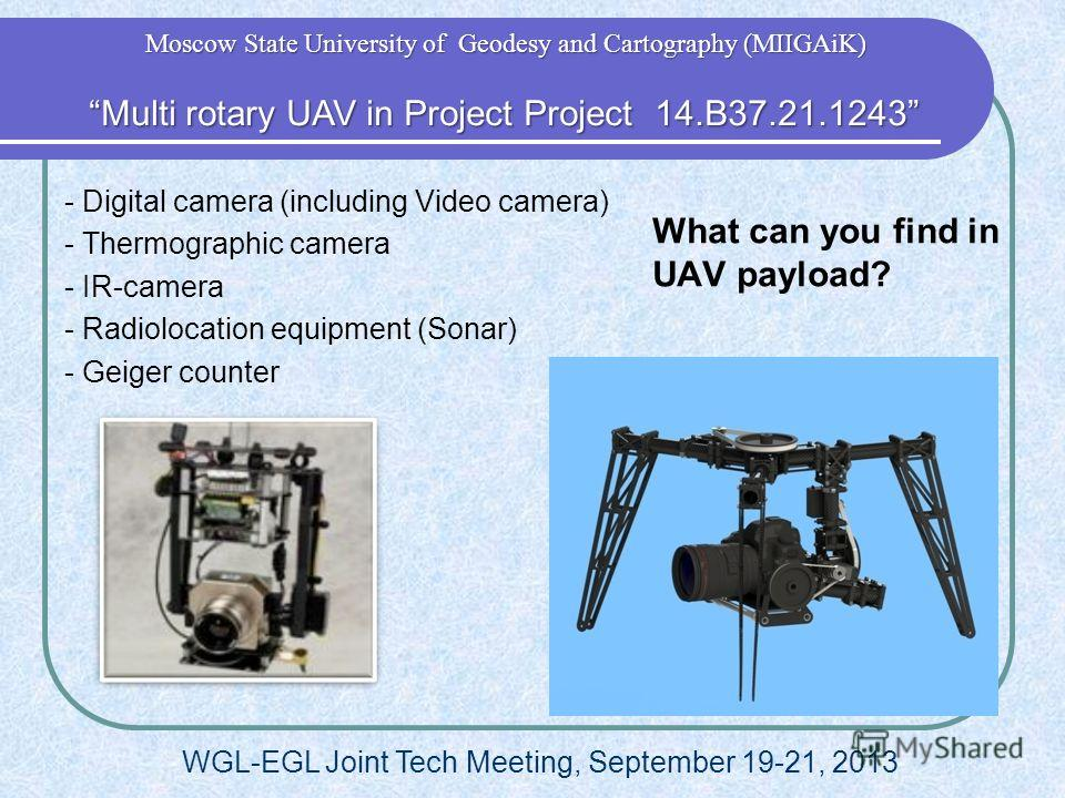 What can you find in UAV payload? - Digital camera (including Video camera) - Thermographic camera - IR-camera - Radiolocation equipment (Sonar) - Geiger counter Multi rotary UAV in Project Project 14.B37.21.1243 Multi rotary UAV in Project Project 1