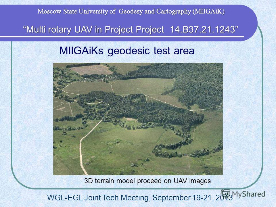 MIIGAiKs geodesic test area 3D terrain model proceed on UAV images Multi rotary UAV in Project Project 14.B37.21.1243 Multi rotary UAV in Project Project 14.B37.21.1243 Moscow State University of Geodesy and Cartography (MIIGAiK) WGL-EGL Joint Tech M