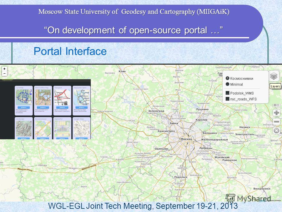 Portal Interface WGL-EGL Joint Tech Meeting, September 19-21, 2013 On development of open-source portal … On development of open-source portal … Moscow State University of Geodesy and Cartography (MIIGAiK)