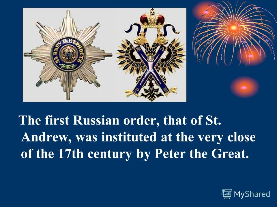 The first Russian order, that of St. Andrew, was instituted at the very close of the 17th century by Peter the Great.