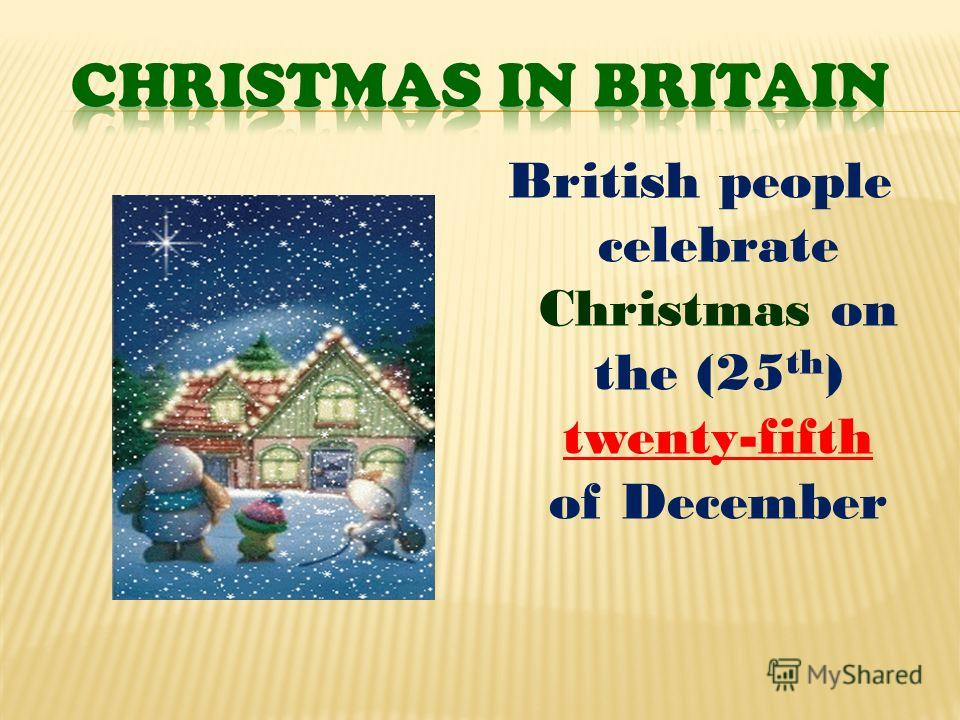 British people celebrate Christmas on the (25 th ) twenty-fifth of December