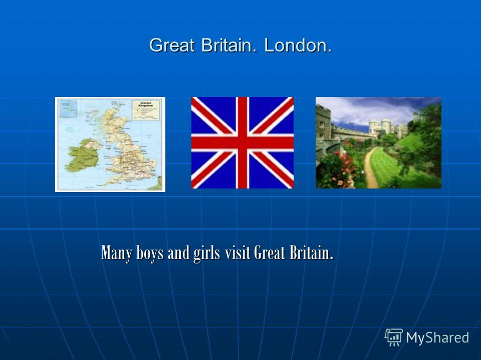 Great Britain. London. Many boys and girls visit Great Britain.