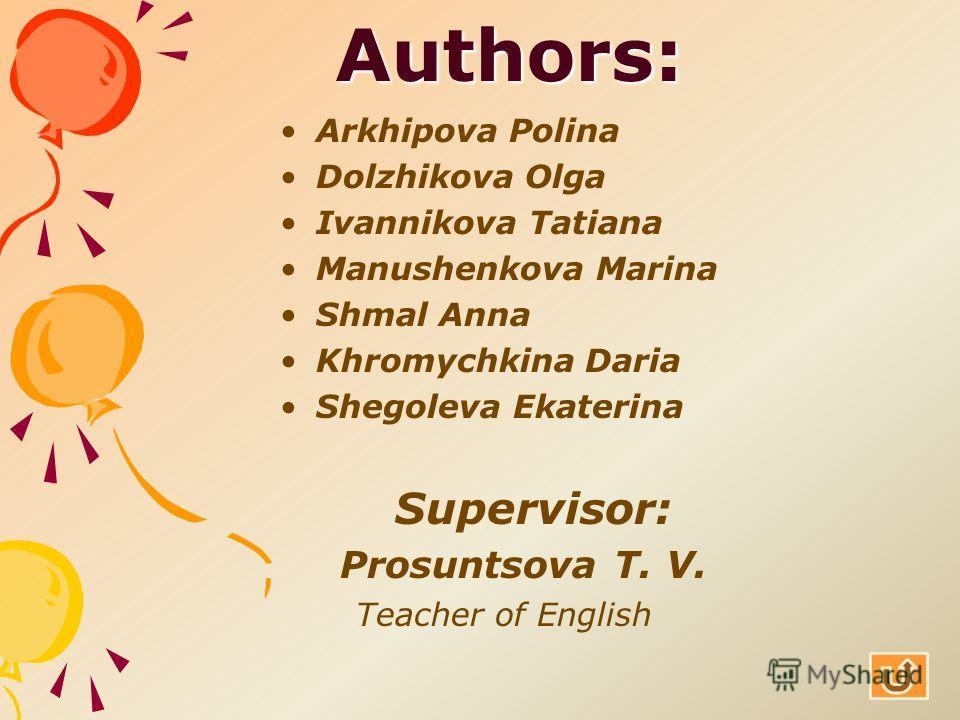 Authors: Arkhipova Polina Dolzhikova Olga Ivannikova Tatiana Manushenkova Marina Shmal Anna Khromychkina Daria Shegoleva Ekaterina Supervisor: Prosuntsova T. V. Teacher of English