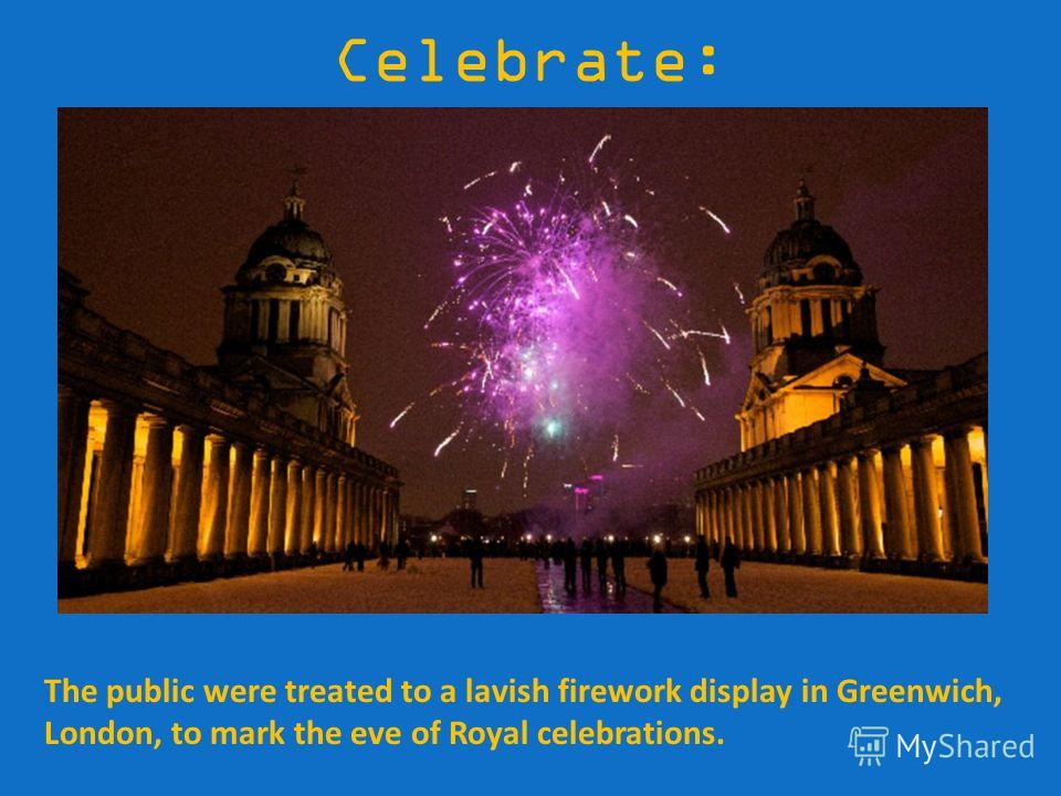 Celebrate: The public were treated to a lavish firework display in Greenwich, London, to mark the eve of Royal celebrations.