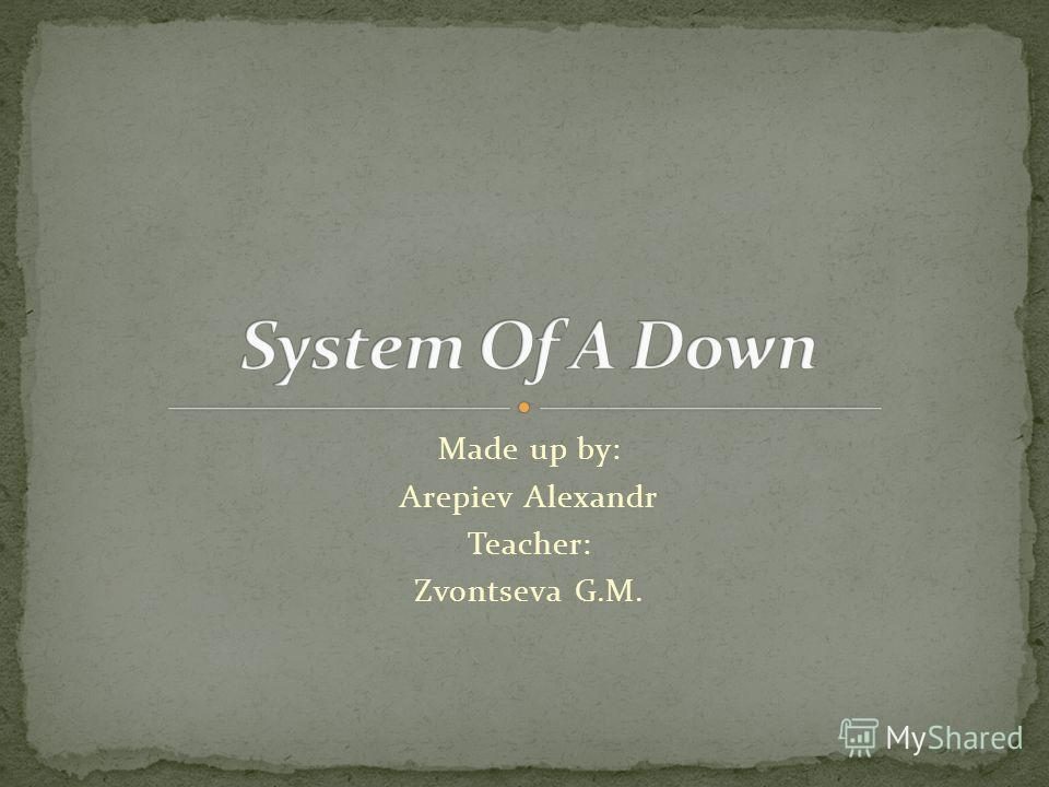 Made up by: Arepiev Alexandr Teacher: Zvontseva G.M.