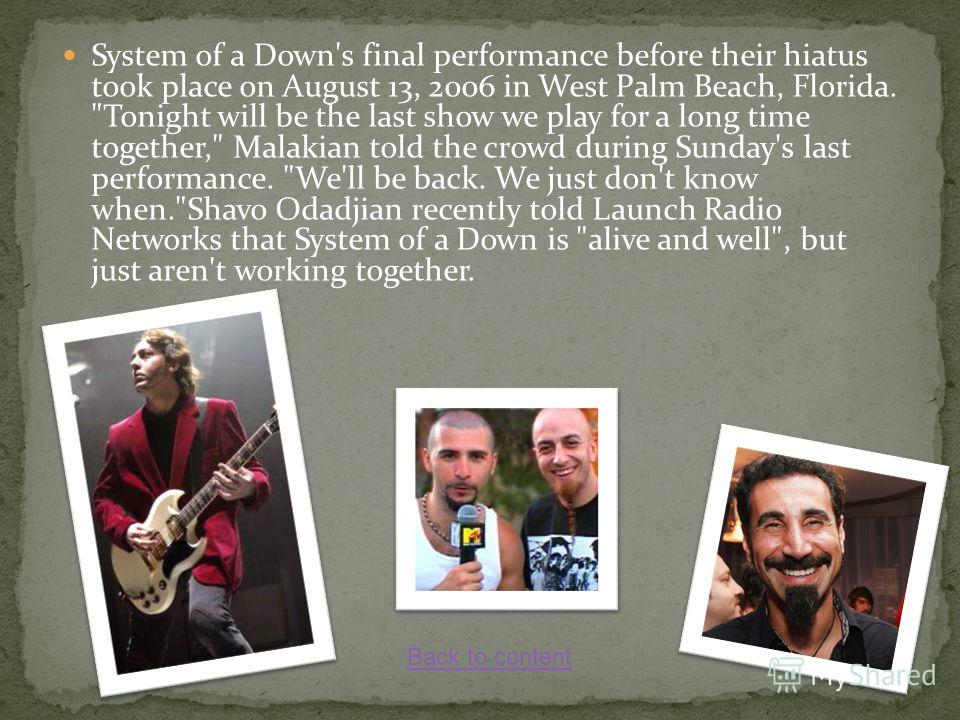 System of a Down's final performance before their hiatus took place on August 13, 2006 in West Palm Beach, Florida.