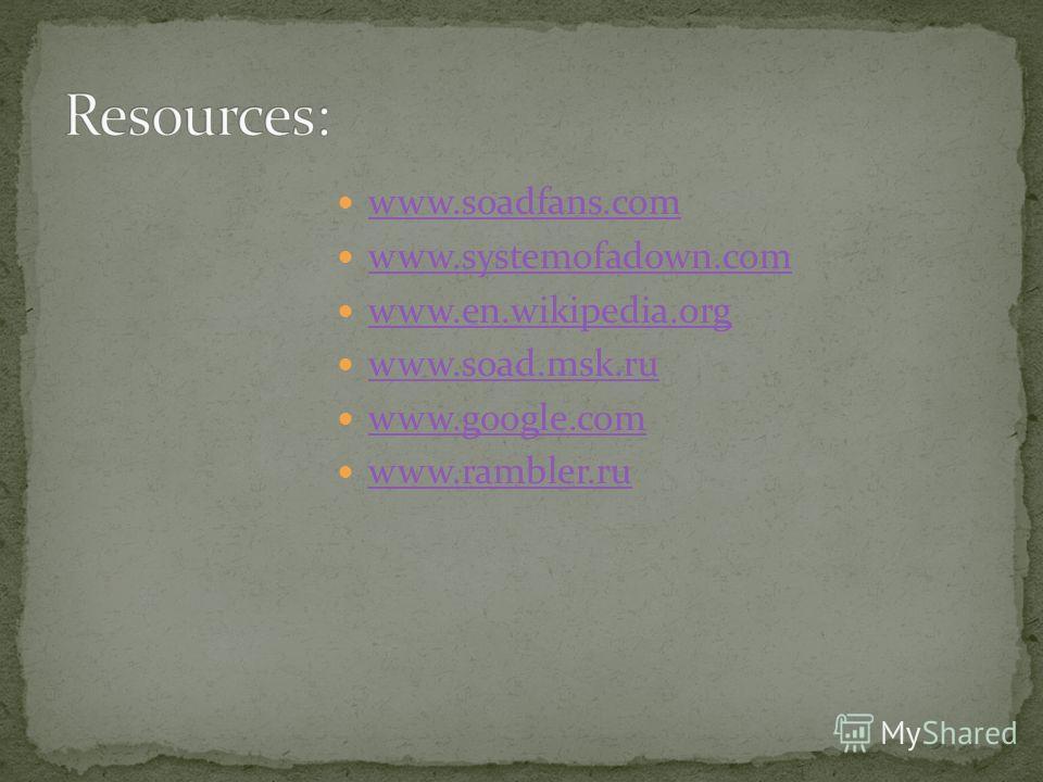 www.soadfans.com www.systemofadown.com www.en.wikipedia.org www.soad.msk.ru www.google.com www.rambler.ru