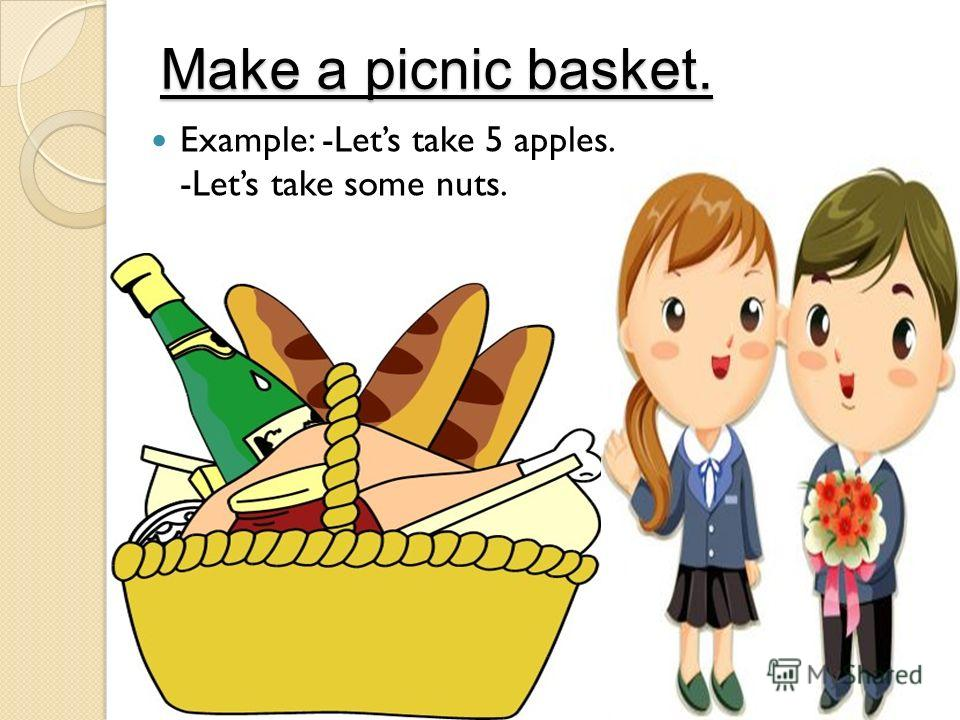 Make a picnic basket. Example: -Lets take 5 apples. -Lets take some nuts.