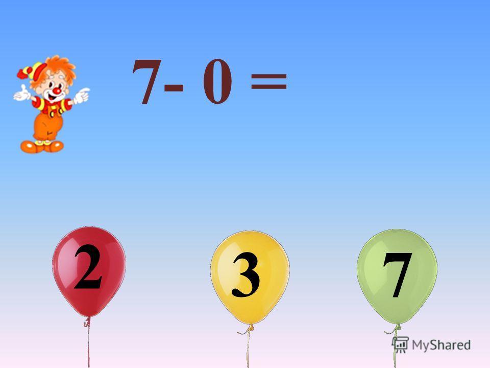 7- 0 = 2 3 7