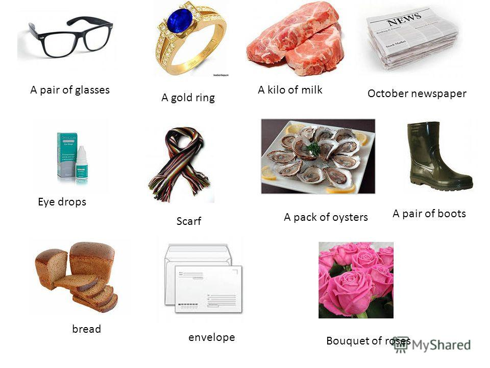 A pair of glasses A gold ring A kilo of milk October newspaper Eye drops Scarf A pack of oysters A pair of boots bread envelope Bouquet of roses
