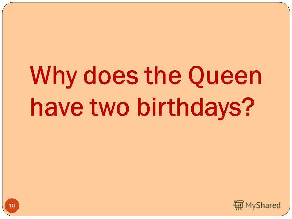 Why does the Queen have two birthdays? 10