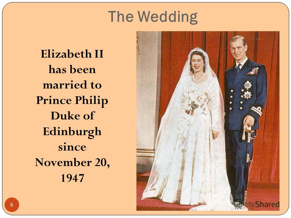 The Wedding Elizabeth II has been married to Prince Philip Duke of Edinburgh since November 20, 1947 6