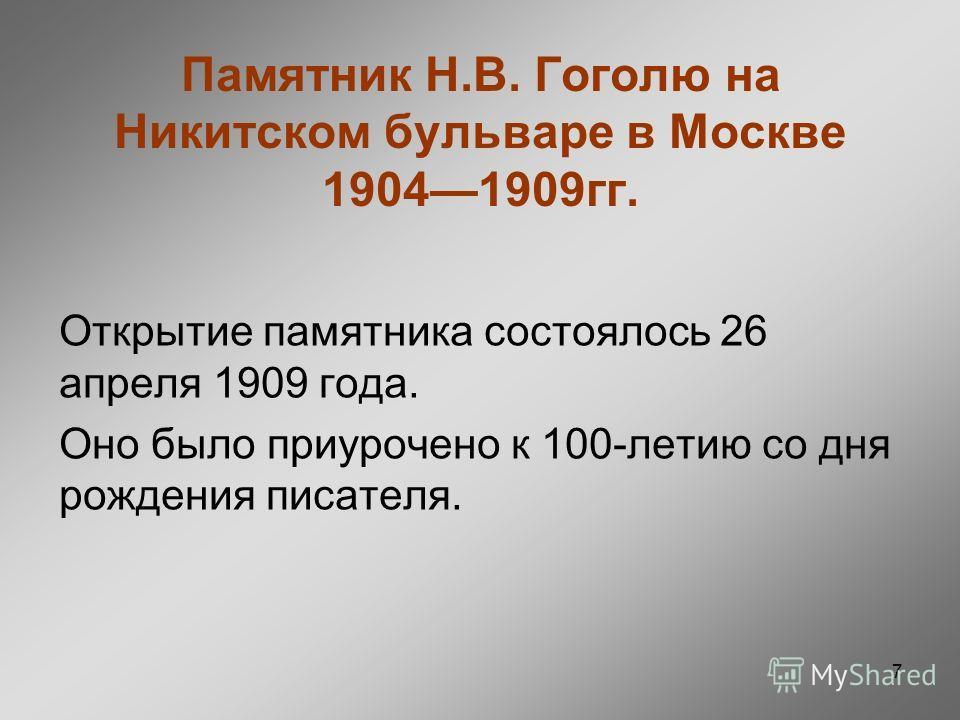 7 Памятник Н.В. Гоголю на Никитском бульваре в Москве 19041909гг. Открытие памятника состоялось 26 апреля 1909 года. Оно было приурочено к 100-летию со дня рождения писателя.