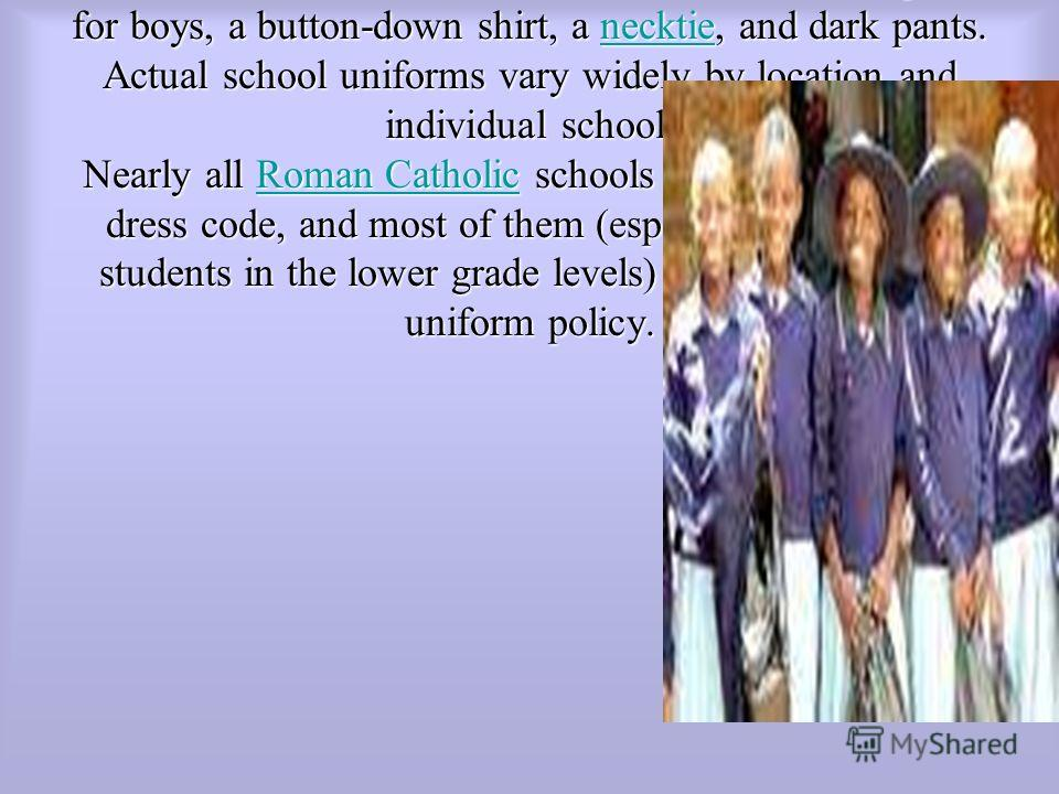The Catholic school uniform in Canada consists of a pleated plaid skirt or jumper (a sleeveless dress), Mary Jane or saddle shoes, a blouse, and a sweater, for girls; for boys, a button-down shirt, a necktie, and dark pants. Actual school uniforms va