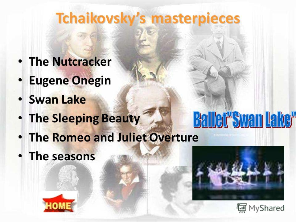 Tchaikovskys masterpieces The Nutcracker Eugene Onegin Swan Lake The Sleeping Beauty The Romeo and Juliet Overture The seasons