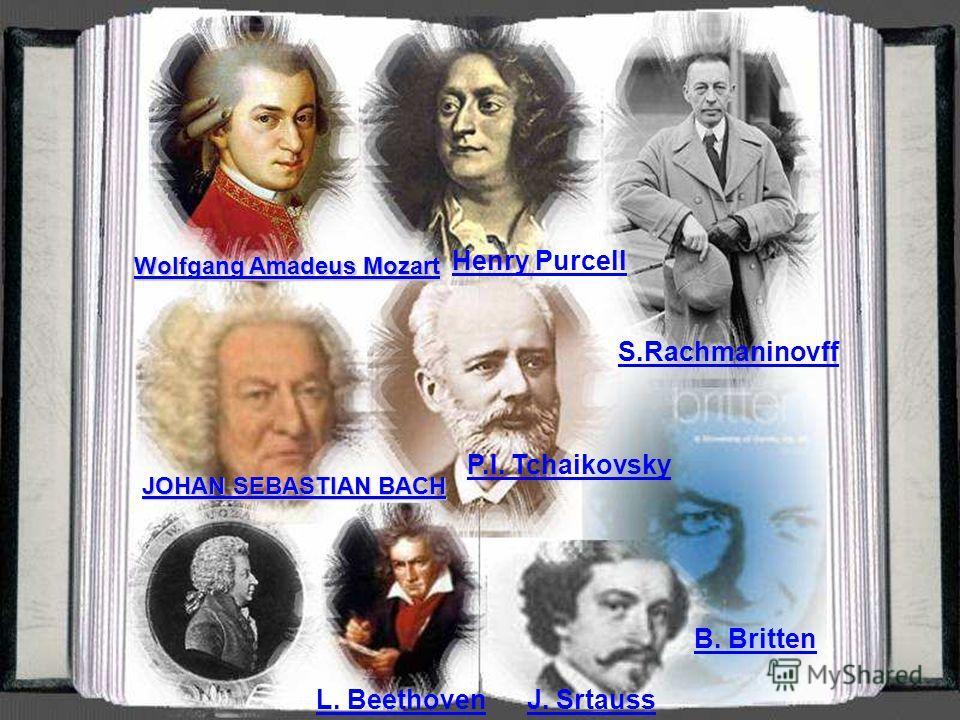 P.I. Tchaikovsky B. Britten J. Srtauss S.Rachmaninovff L. Beethoven JOHAN SEBASTIAN BACH JOHAN SEBASTIAN BACH Wolfgang Amadeus Mozart Wolfgang Amadeus Mozart Henry Purcell