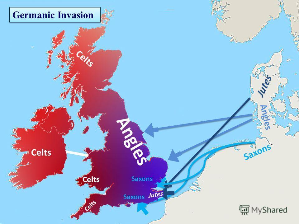 Saxons Celts Saxons C e l t s Celts C e l t s Celts Germanic Invasion