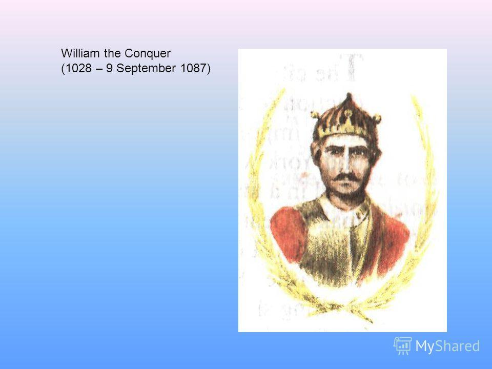 William the Conquer (1028 – 9 September 1087)