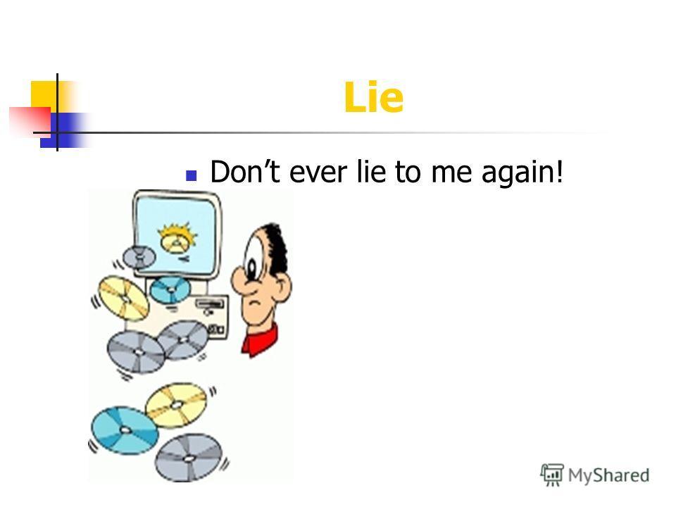 Lie Dont ever lie to me again!