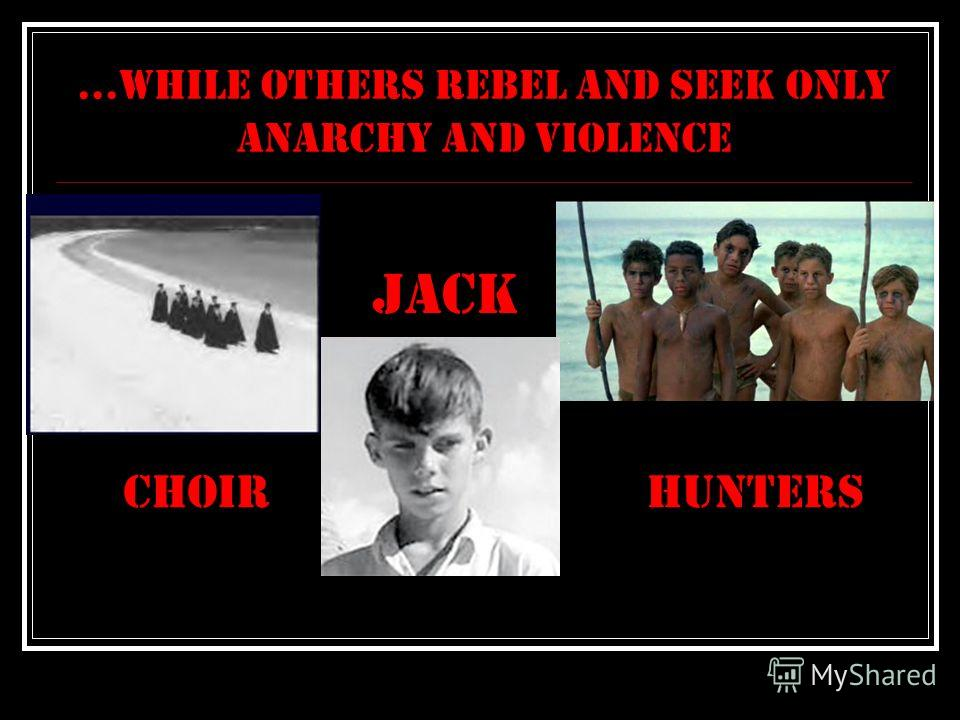 ...while others rebel and seek only anarchy and violence CHOIR jack hunters