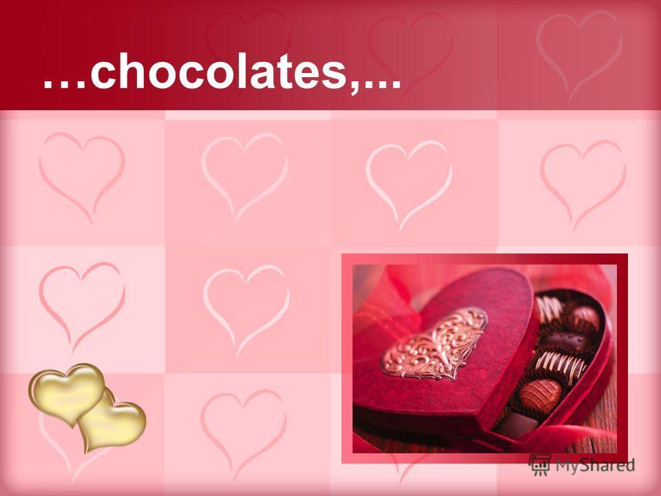 …chocolates,...