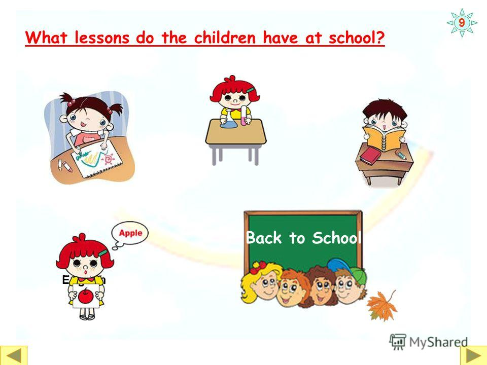 P E Mathematics Music Writing What lessons do the children have at school? Back to School 9