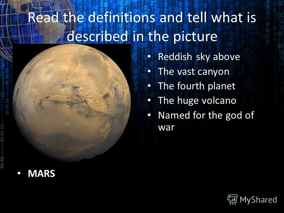 Read the definitions and tell what is described in the picture MARS Reddish sky above The vast canyon The fourth planet The huge volcano Named for the god of war