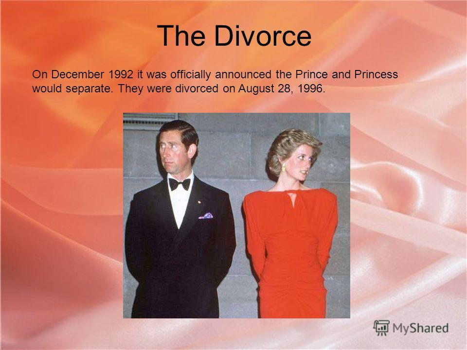 The Divorce On December 1992 it was officially announced the Prince and Princess would separate. They were divorced on August 28, 1996.