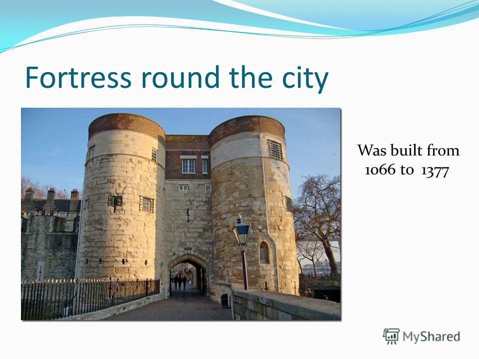 Fortress round the city Was built from 1066 to 1377