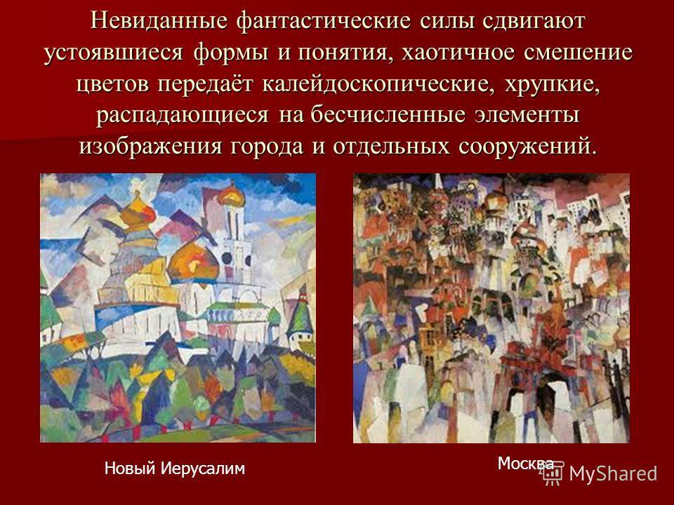 Невиданные фантастические силы сдвигают устоявшиеся формы и понятия, хаотичное смешение цветов передаёт калейдоскопические, хрупкие, распадающиеся на бесчисленные элементы изображения города и отдельных сооружений. Новый Иерусалим Москва