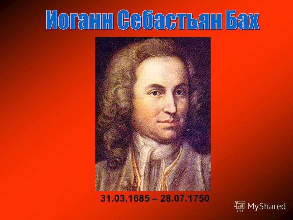 31.03.1685 – 28.07.1750