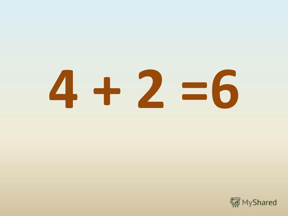 4 + 2 =6