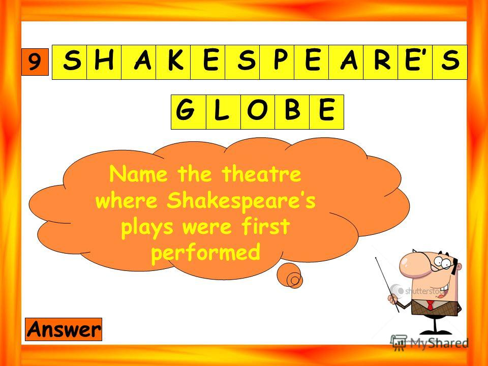 9 Answer GLOBE S HAKESPEARES Name the theatre where Shakespeares plays were first performed