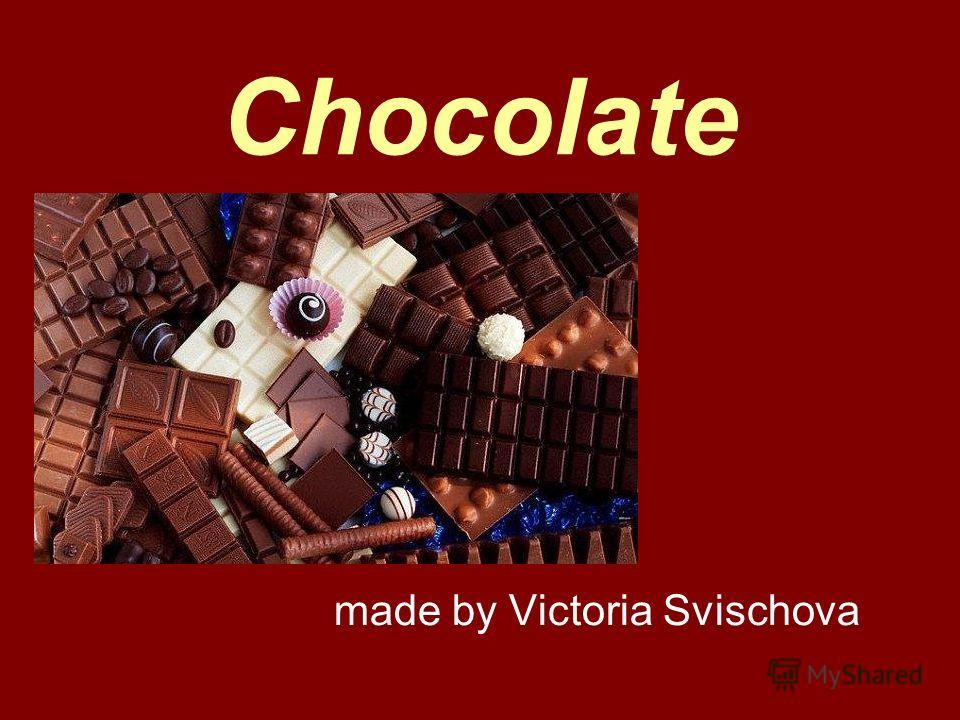 Chocolate made by Victoria Svischova