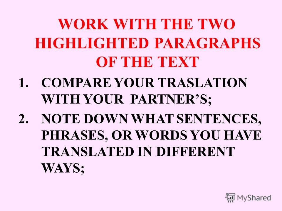 WORK WITH THE TWO HIGHLIGHTED PARAGRAPHS OF THE TEXT 1.COMPARE YOUR TRASLATION WITH YOUR PARTNERS; 2.NOTE DOWN WHAT SENTENCES, PHRASES, OR WORDS YOU HAVE TRANSLATED IN DIFFERENT WAYS;