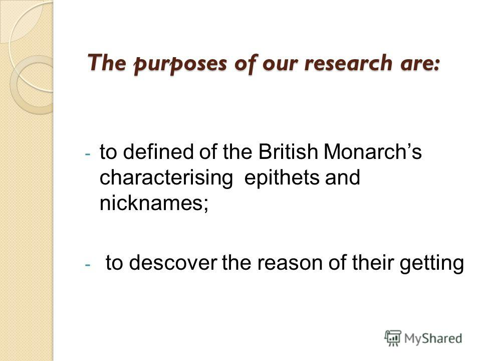 The purposes of our research are: - to defined of the British Monarchs characterising epithets and nicknames; - to descover the reason of their getting