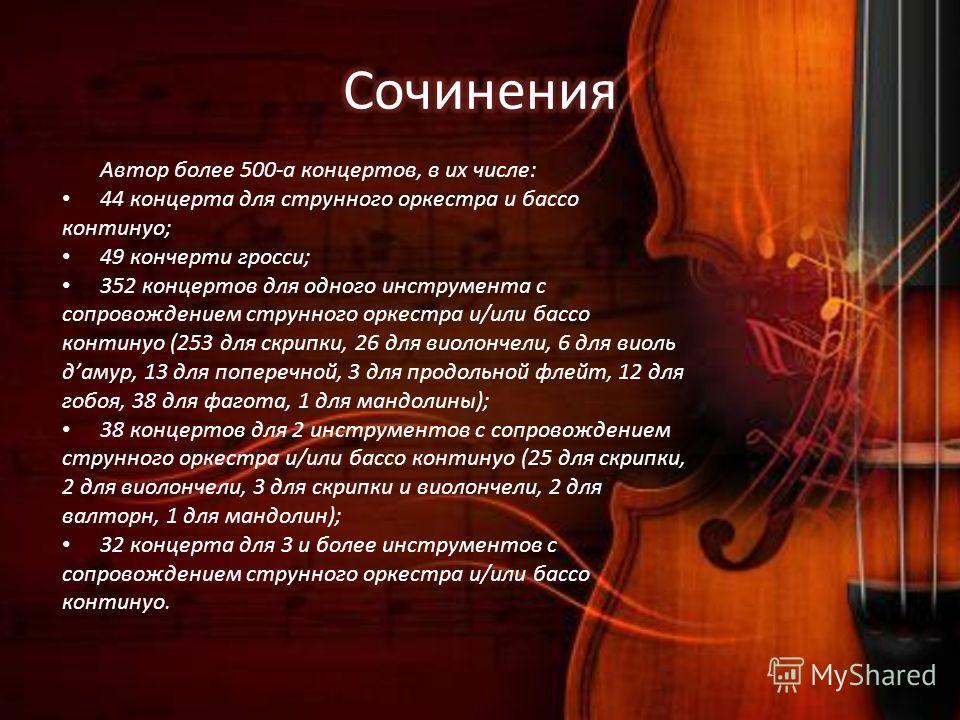 Автор более 500-а концертов, в их числе: 44 концерта для струнного оркестра и бассо континуо; 49 кончерти гросси; 352 концертов для одного инструмента с сопровождением струнного оркестра и/или бассо континуо (253 для скрипки, 26 для виолончели, 6 для