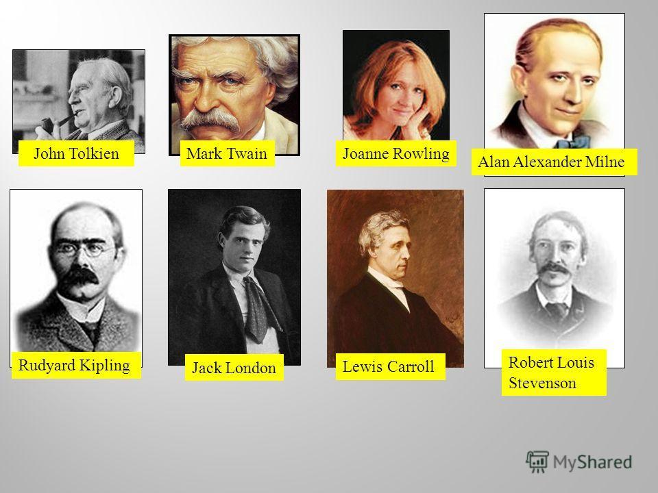 John TolkienMark TwainJoanne Rowling Alan Alexander Milne Rudyard Kipling Jack London Lewis Carroll Robert Louis Stevenson