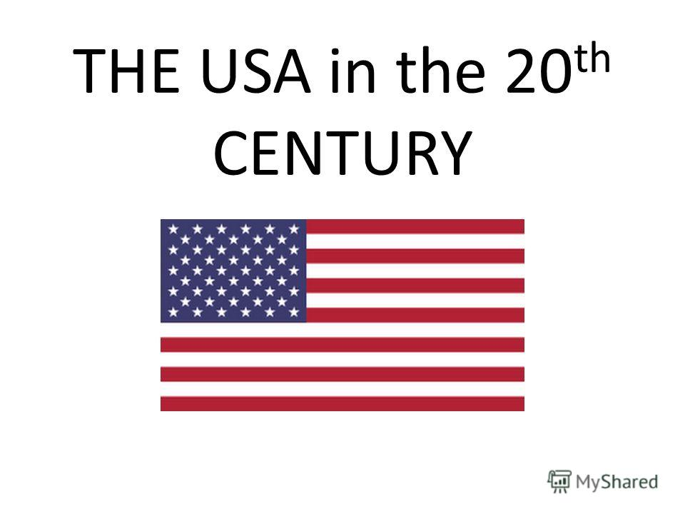 THE USA in the 20 th CENTURY