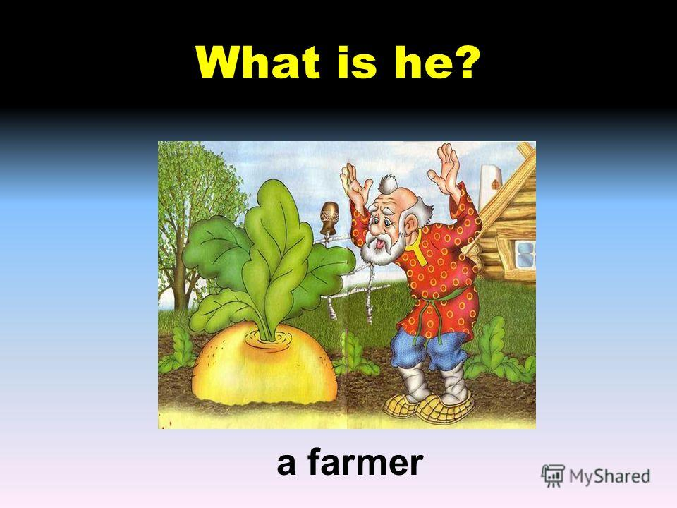 What is he? a farmer