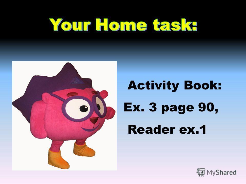 Activity Book: Ex. 3 page 90, Reader ex.1