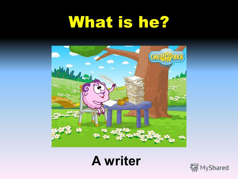 What is he? A writer