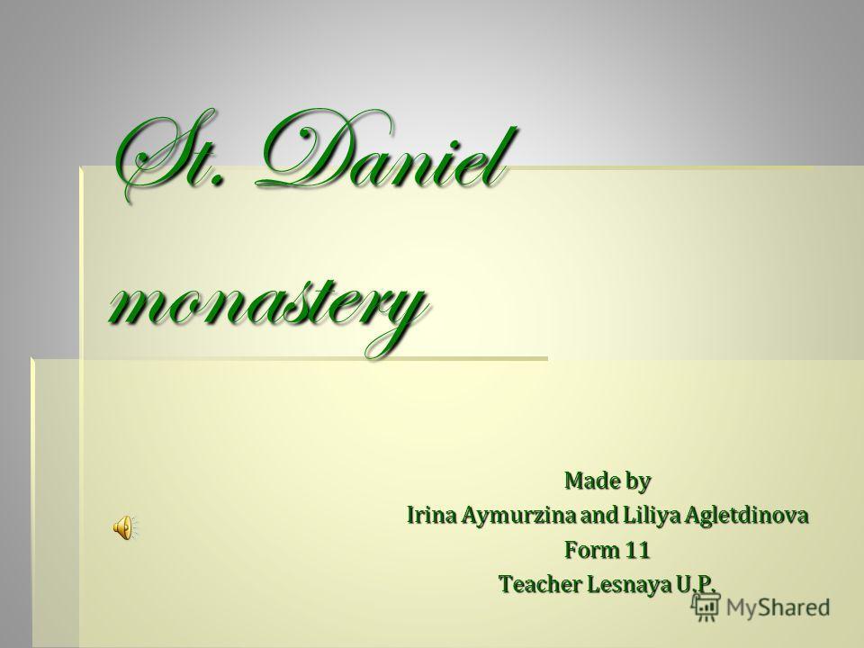 St. Daniel monastery Made by Irina Aymurzina and Liliya Agletdinova Form 11 Teacher Lesnaya U.P.
